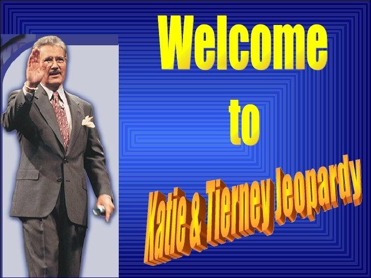Welcome to Katie & Tierney Jeopardy