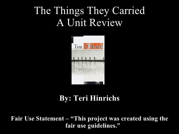 "The Things They Carried A Unit Review <ul><li>By: Teri Hinrichs </li></ul><ul><li>Fair Use Statement – ""This project was c..."
