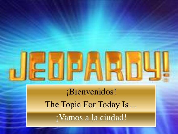 ¡Bienvenidos!The Topic For Today Is…  ¡Vamos a la ciudad!