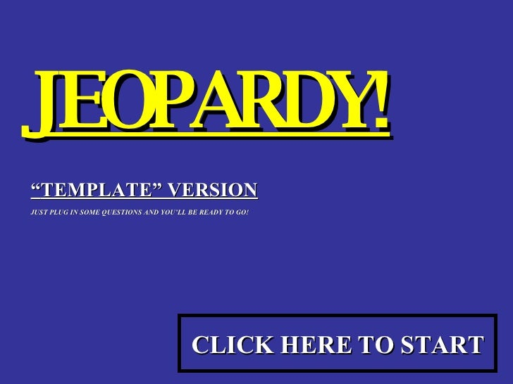 """JEOPARDY! """" TEMPLATE"""" VERSION JUST PLUG IN SOME QUESTIONS AND YOU'LL BE READY TO GO! CLICK HERE TO START"""