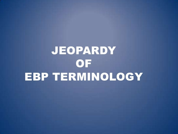 JEOPARDY       OFEBP TERMINOLOGY