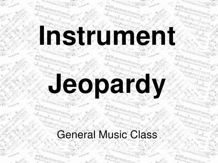 Instrument Jeopardy  General Music Class