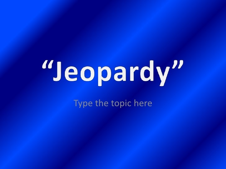 Jeopardy Template 4 Topic