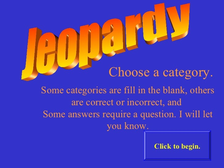 Choose a category.Some categories are fill in the blank, others      are correct or incorrect, andSome answers require a q...