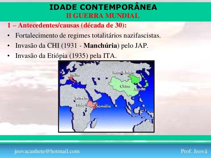 IDADE CONTEMPORÂNEA                   II GUERRA MUNDIAL1 – Antecedentes/causas (década de 30):• Fortalecimento de regimes ...