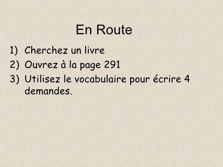 En Route <ul><li>Cherchez un livre </li></ul><ul><li>Ouvrez  à  la page 291 </li></ul><ul><li>Utilisez le vocabulaire pour...