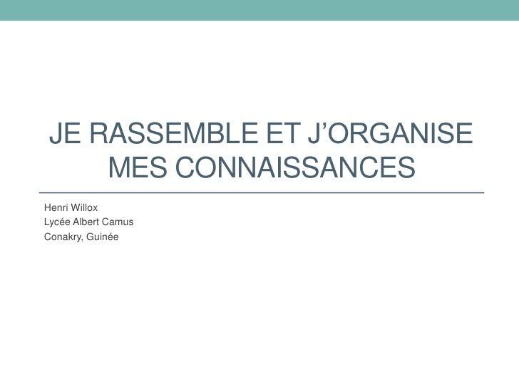 Je rassemble et j'organise mes connaissances<br />Henri Willox<br />Lycée Albert Camus<br />Conakry, Guinée<br />