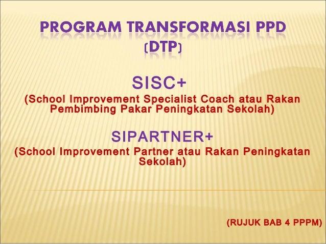 SISC+ (School Improvement Specialist Coach atau Rakan Pembimbing Pakar Peningkatan Sekolah) SIPARTNER+ (School Improvement...