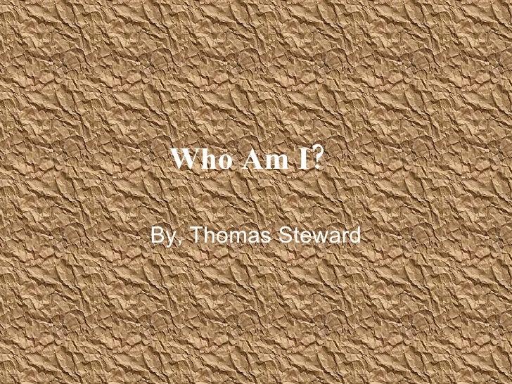 Who Am I?   By, Thomas Steward