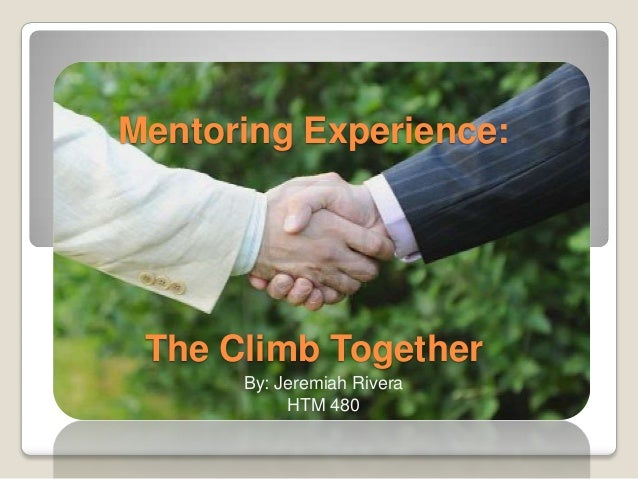 Mentoring Experience: The Climb Together      By: Jeremiah Rivera           HTM 480