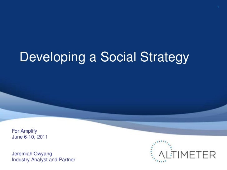 1<br />Developing a Social Strategy<br />For Amplify<br />June 6-10, 2011<br />Jeremiah Owyang<br />Industry Analyst and P...