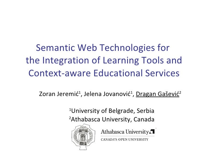 Semantic Web Technologies for  the Integration of Learning Tools and Context-aware Educational Services Zoran Jeremi ć 1 ,...