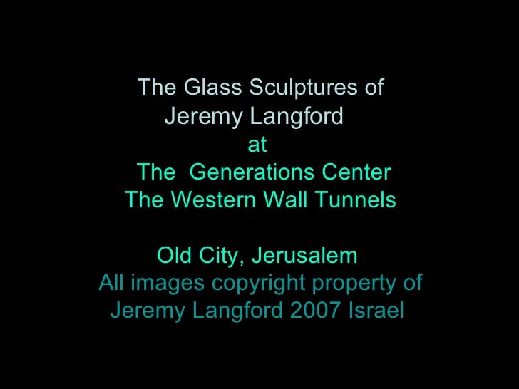 The Glass Sculptures of  Jeremy Langford   at  The  Generations Center  The Western Wall Tunnels  Old City, Jerusalem All ...