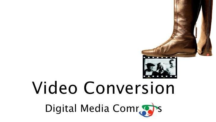 Video Conversion  Digital Media Commons