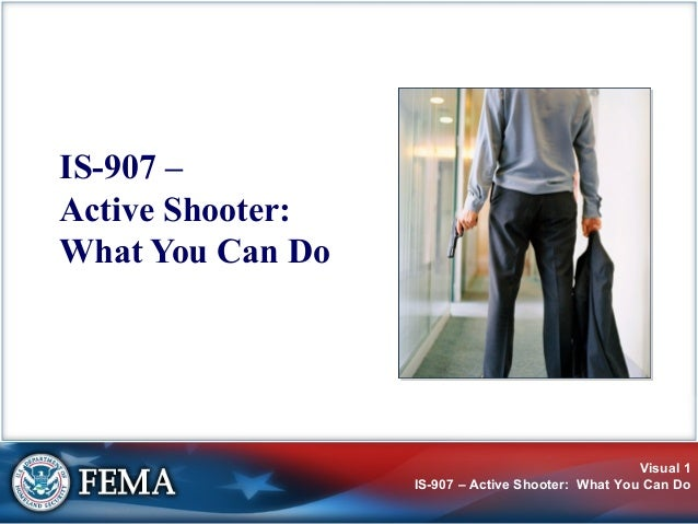 IS-907 –Active Shooter:What You Can Do                                                   Visual 1                  IS-907 ...