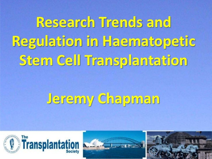 Research Trends andRegulation in Haematopetic Stem Cell Transplantation    Jeremy Chapman