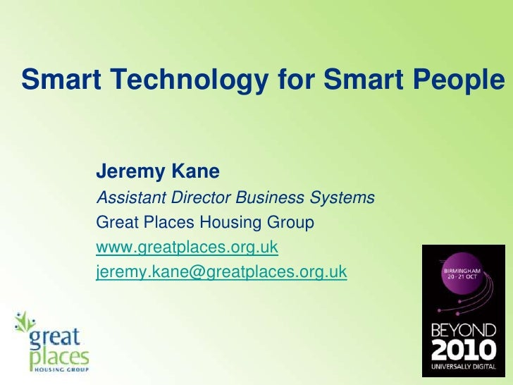 Smart Technology for Smart People <br />Jeremy Kane<br />Assistant Director Business Systems<br />Great Places Housing Gro...