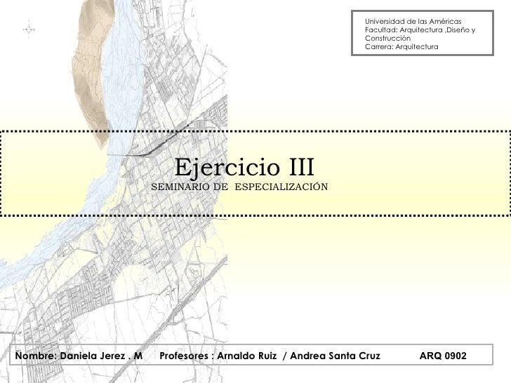 Universidad de las Américas Facultad: Arquitectura ,Diseño y Construcción Carrera: Arquitectura Nombre: Daniela Jerez . M ...