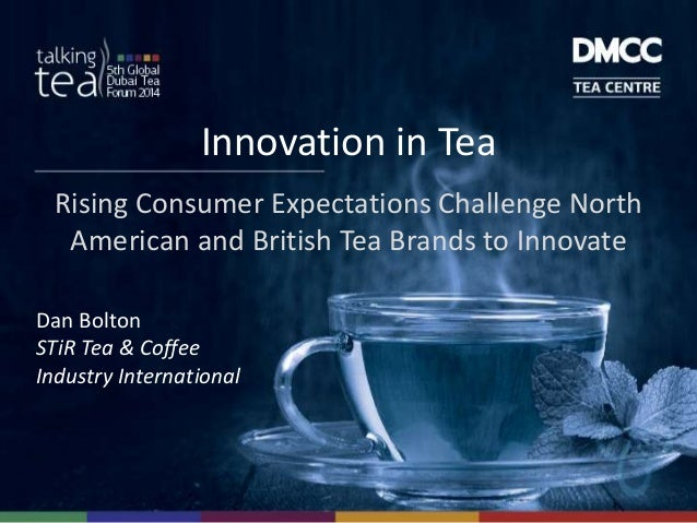 Innovation in Tea Rising Consumer Expectations Challenge North American and British Tea Brands to Innovate Dan Bolton STiR...