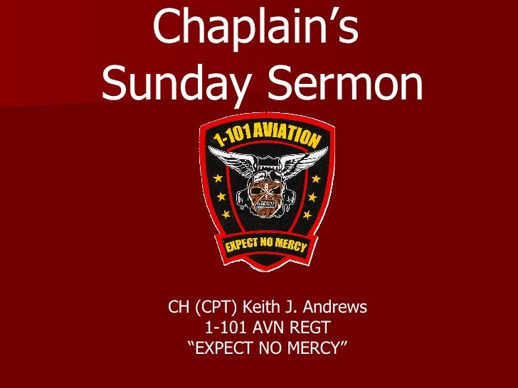 """CH (CPT) Keith J. Andrews 1-101 AVN REGT """" EXPECT NO MERCY"""" Chaplain's  Sunday Sermon"""