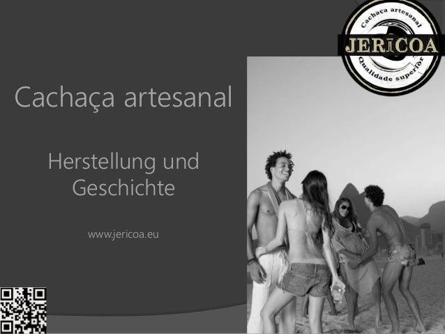 Cachaça artesanal Herstellung und Geschichte www.jericoa.eu