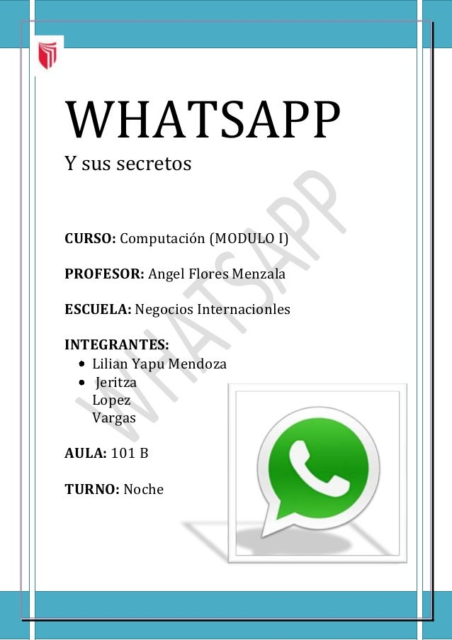 WHATSAPP Y sus secretos  CURSO: Computación (MODULO I) PROFESOR: Angel Flores Menzala ESCUELA: Negocios Internacionles INT...