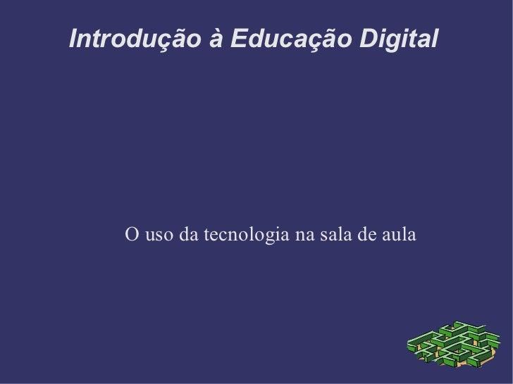 Introdução à Educação Digital    O uso da tecnologia na sala de aula