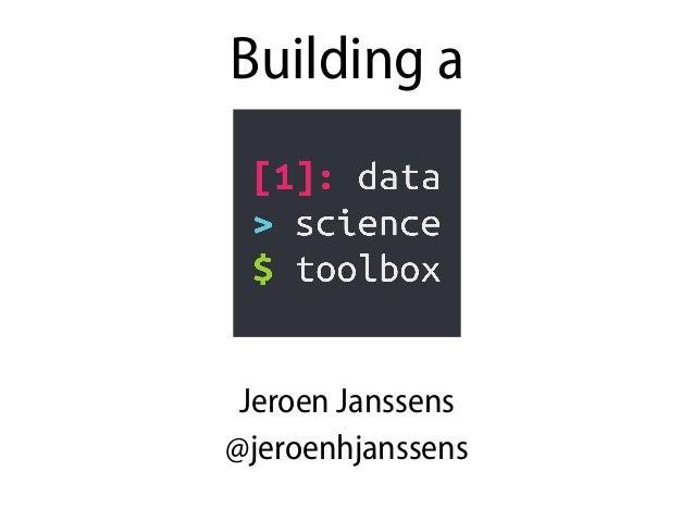 Building a Jeroen Janssens @jeroenhjanssens