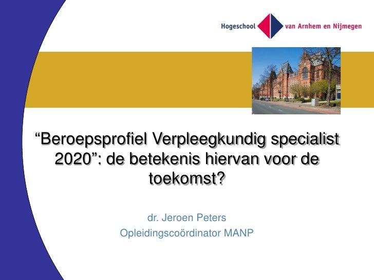 """""""Beroepsprofiel Verpleegkundig specialist  2020"""": de betekenis hiervan voor de               toekomst?                 dr...."""