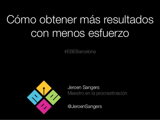 Cómo obtener más resultados con menos esfuerzo - Jeroen Sangers