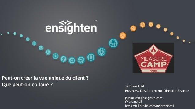 confiden'al   1   Peut-‐on  créer  la  vue  unique  du  client  ?   Que  peut-‐on  en  faire  ...