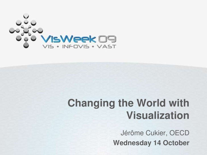 Changing the World with Visualization<br />Jérôme Cukier, OECD<br />Wednesday 14 October<br />