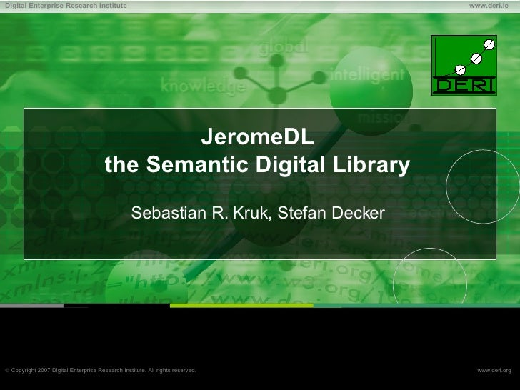 JeromeDL the Semantic Digital Library Sebastian R. Kruk, Stefan Decker
