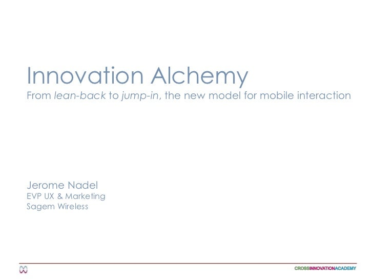 Innovation Alchemy<br />From lean-back to jump-in, the new model for mobile interaction<br />Jerome Nadel<br />EVP UX & Ma...