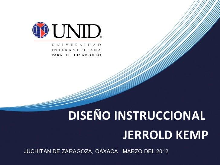 DISEÑO INSTRUCCIONAL                      JERROLD KEMPJUCHITAN DE ZARAGOZA, OAXACA MARZO DEL 2012