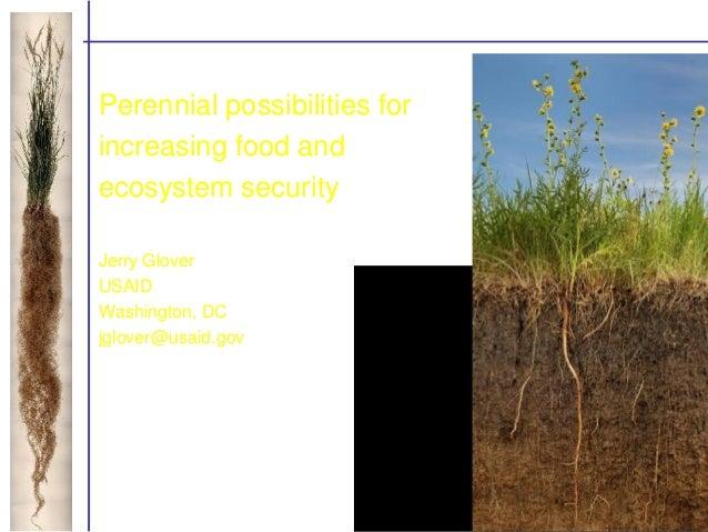 Perennial possibilities forincreasing food andecosystem securityJerry GloverUSAIDWashington, DCjglover@usaid.gov