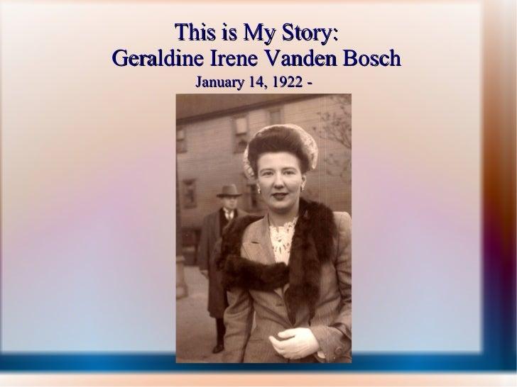 This is My Story: Geraldine Irene Vanden Bosch January 14, 1922 -