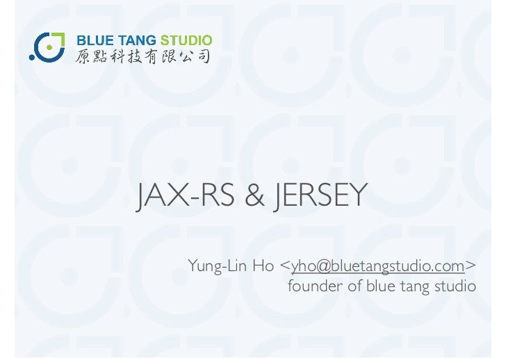 JAX-RS & JERSEY   Yung-Lin Ho <yho@bluetangstudio.com>                founder of blue tang studio