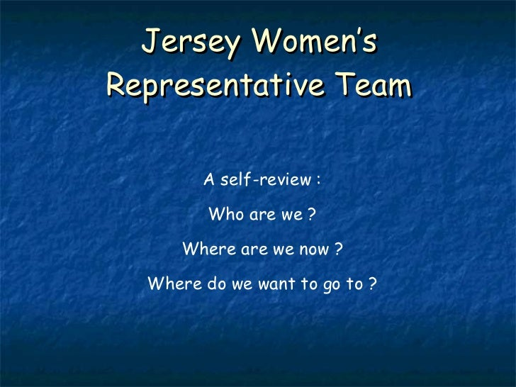 Jersey Women's Representative Team A self-review : Who are we ? Where are we now ? Where do we want to go to ?