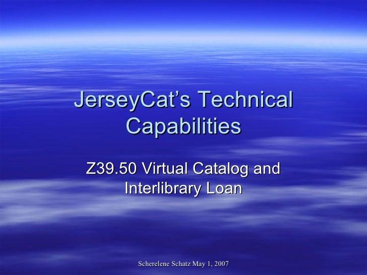 JerseyCat's Technical Capabilities Z39.50 Virtual Catalog and Interlibrary Loan
