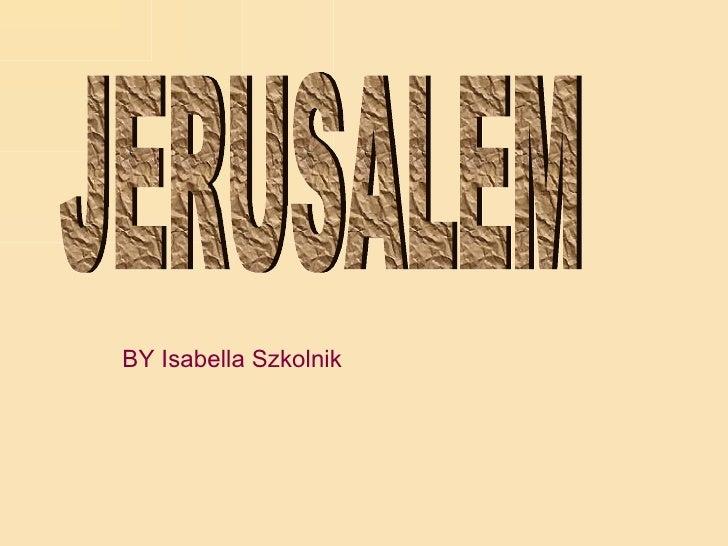 JERUSALEM BY Isabella Szkolnik