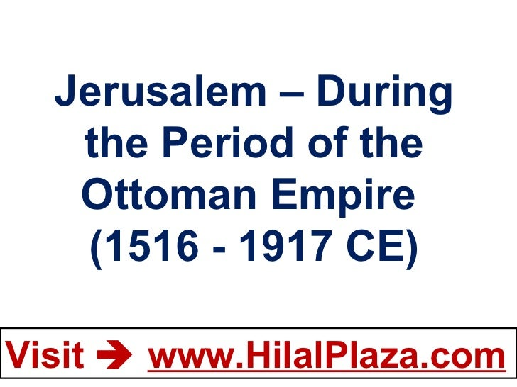 Jerusalem – During the Period of the  Ottoman Empire  (1516 - 1917 CE)