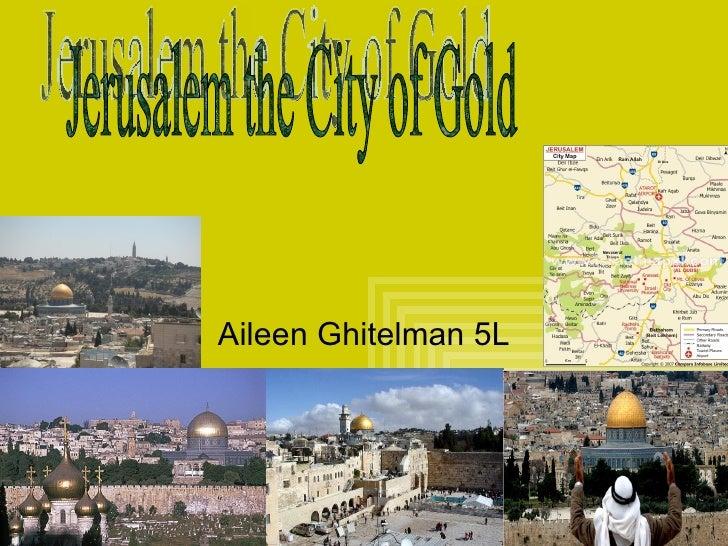 Aileen Ghitelman 5L Jerusalem the City of Gold