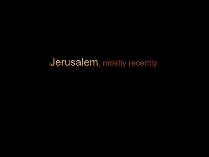 Jerusalem , mostly recently