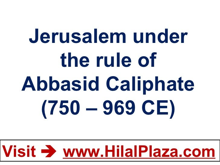 Jerusalem under the rule of Abbasid Caliphate (750 – 969 CE)