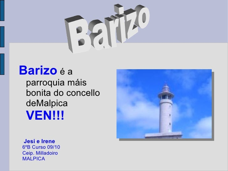 Barizo é a  parroquia máis  bonita do concello  deMalpica  VEN!!! Jesi e Irene 6ºB Curso 09/10 Ceip. Milladoiro MALPICA