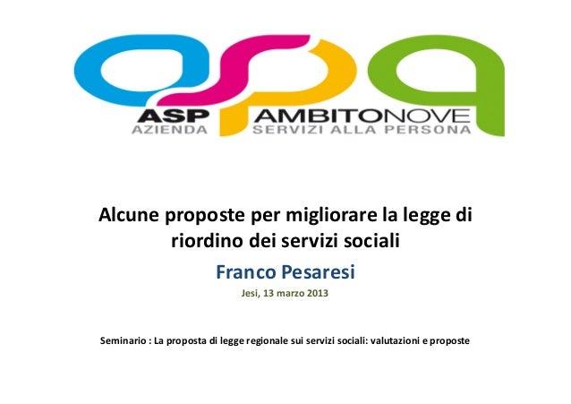 Alcune proposte per migliorare la legge di        riordino dei servizi sociali             Franco Pesaresi                ...