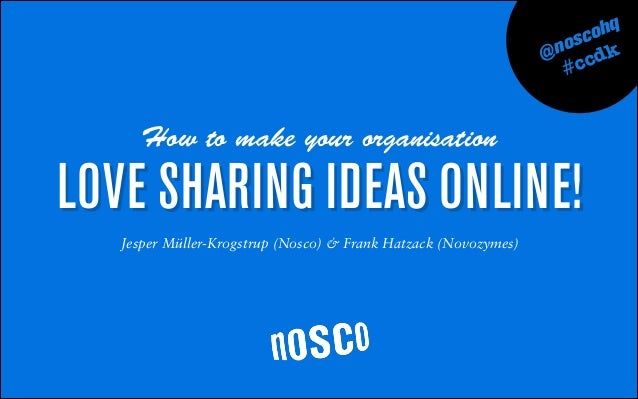 LOVE SHARING IDEAS ONLINE! @noscohq ##ccdk How to make your organisation Jesper Müller-Krogstrup (Nosco) & Frank Hatzack (...