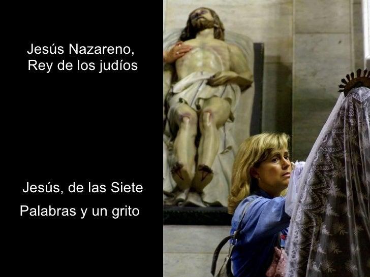 Jesús Nazareno,  Rey de los judíos Jesús, de las Siete Palabras y un grito