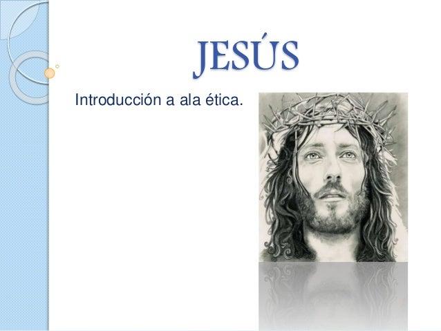 JESÚS Introducción a ala ética.